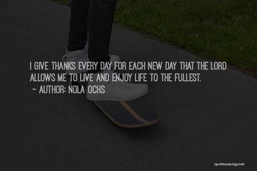 Enjoy Life Fullest Quotes By Nola Ochs