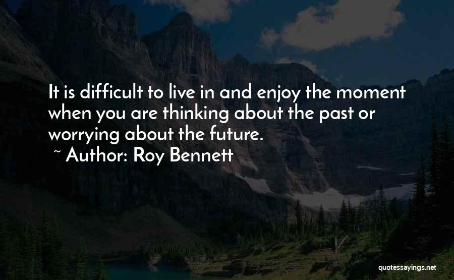 Enjoy Life Fullest Quotes By Roy Bennett