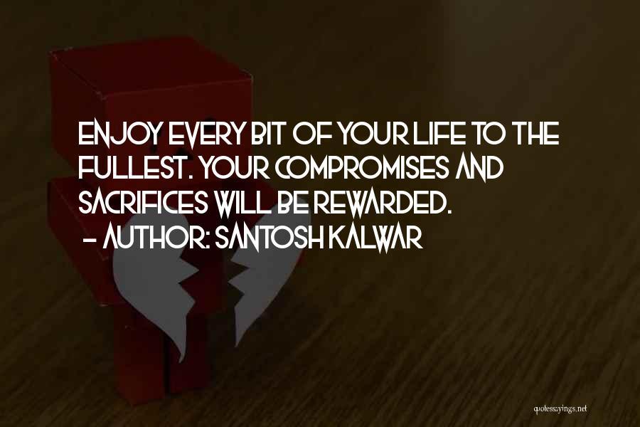 Enjoy Life Fullest Quotes By Santosh Kalwar