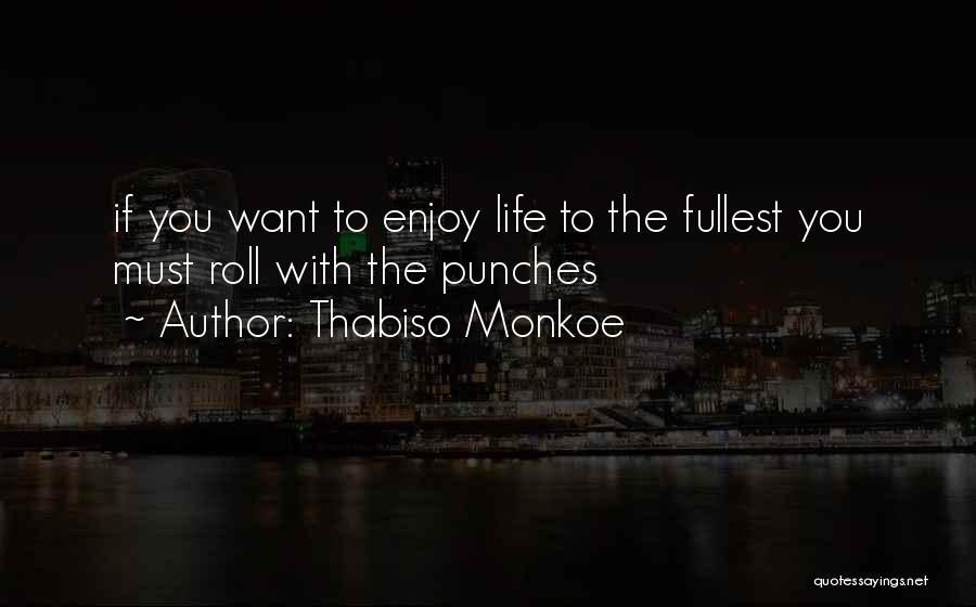 Enjoy Life Fullest Quotes By Thabiso Monkoe