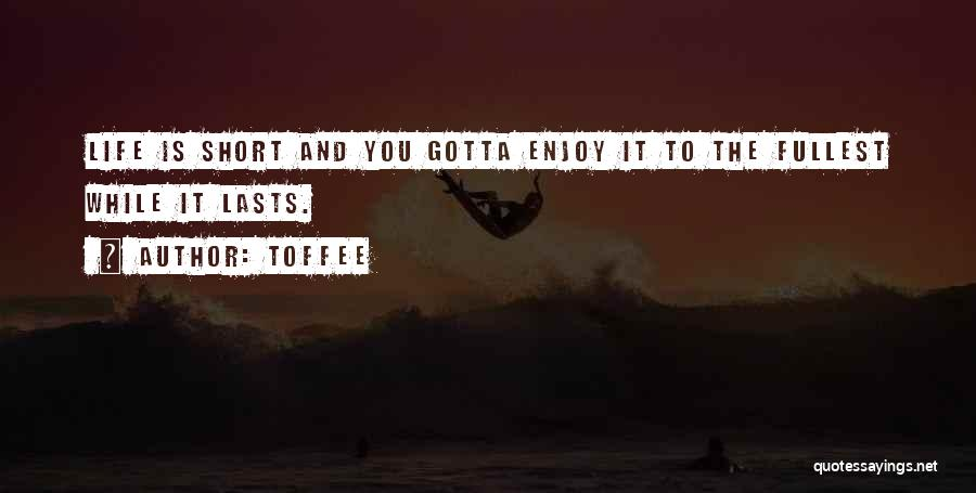 Enjoy Life Fullest Quotes By Toffee