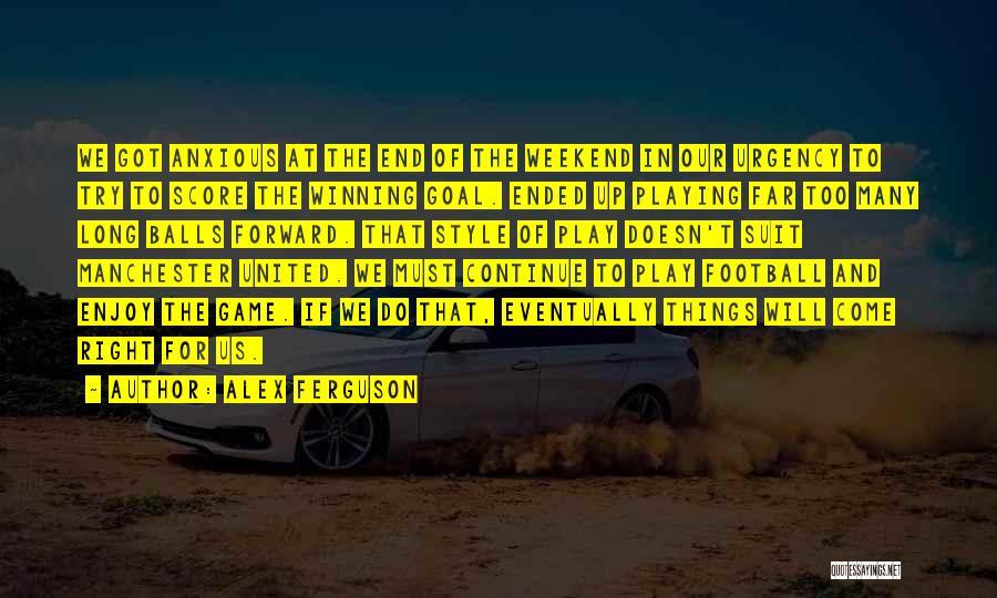 Enjoy My Weekend Quotes By Alex Ferguson