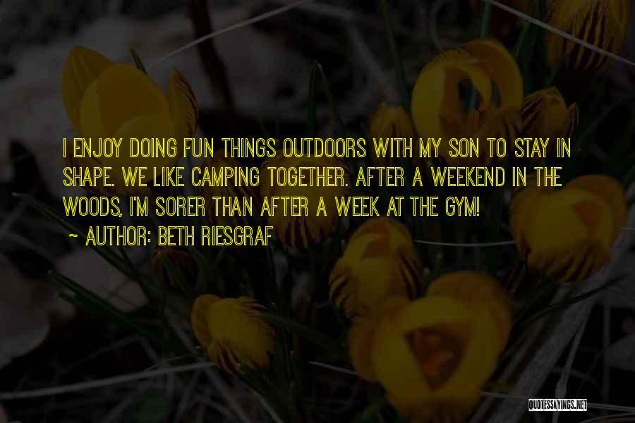 Enjoy My Weekend Quotes By Beth Riesgraf