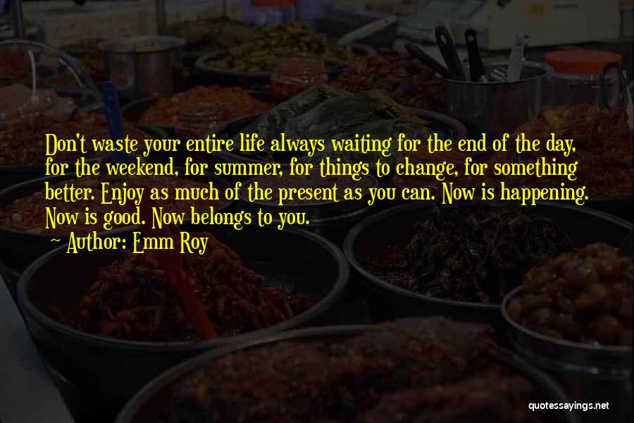 Enjoy My Weekend Quotes By Emm Roy