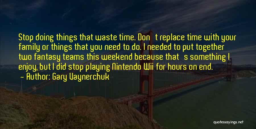 Enjoy My Weekend Quotes By Gary Vaynerchuk
