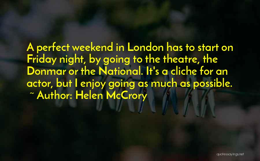 Enjoy My Weekend Quotes By Helen McCrory