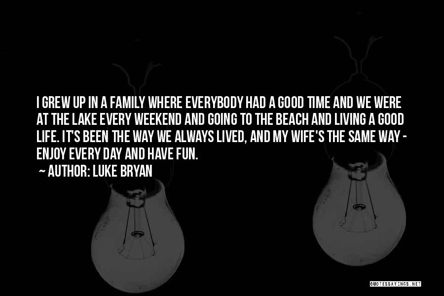 Enjoy My Weekend Quotes By Luke Bryan