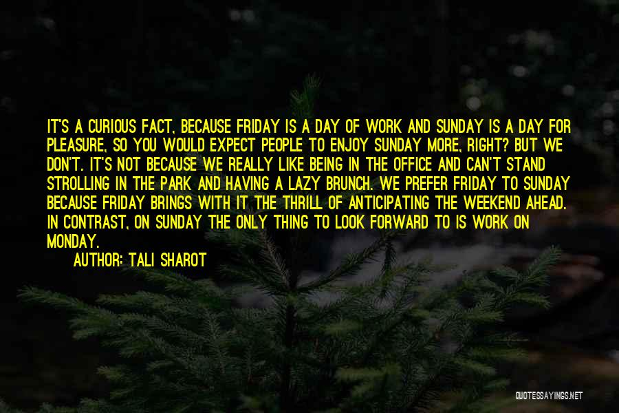 Enjoy My Weekend Quotes By Tali Sharot