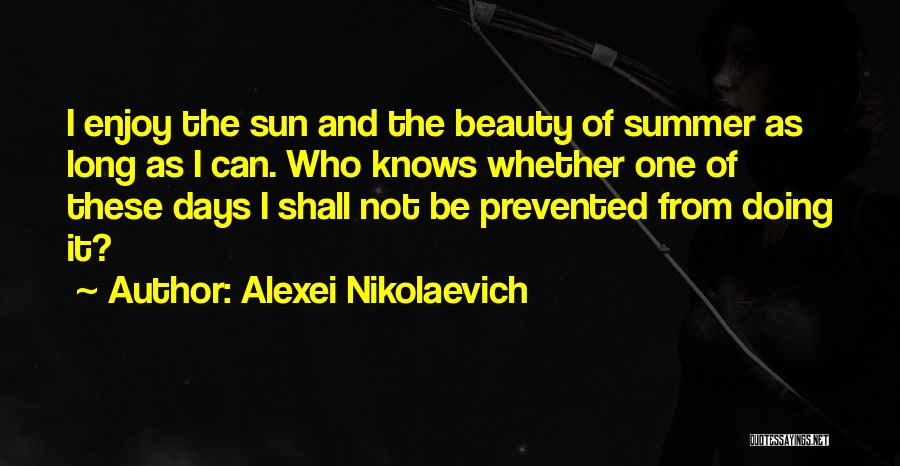 Enjoy The Summer Quotes By Alexei Nikolaevich