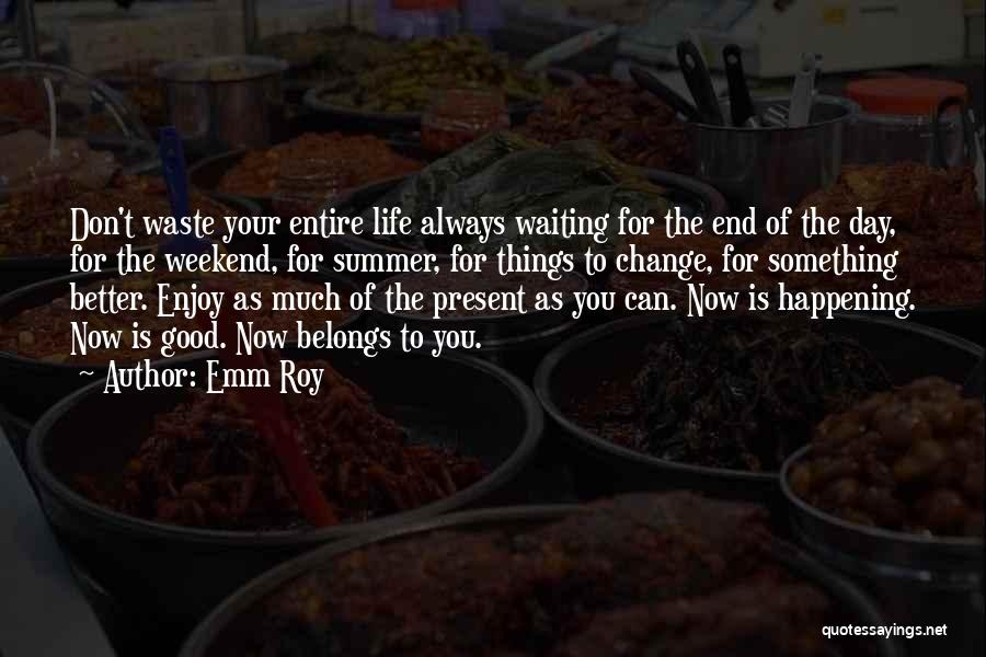 Enjoy The Summer Quotes By Emm Roy