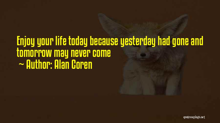 Enjoy Today Quotes By Alan Coren