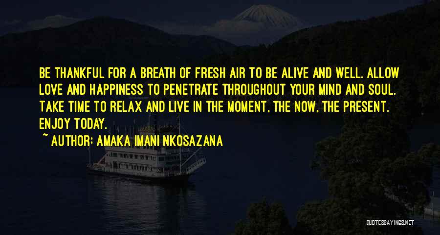 Enjoy Today Quotes By Amaka Imani Nkosazana