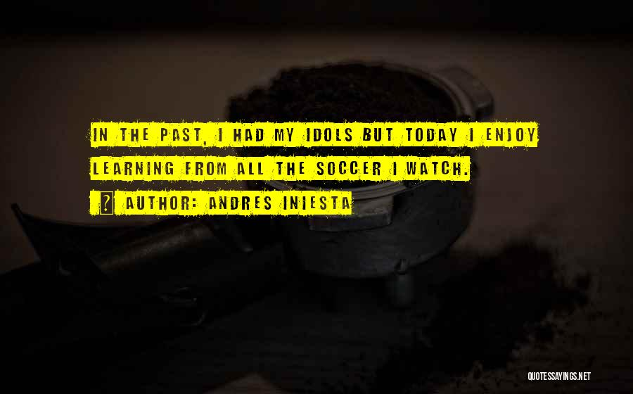 Enjoy Today Quotes By Andres Iniesta