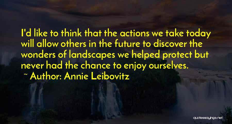 Enjoy Today Quotes By Annie Leibovitz