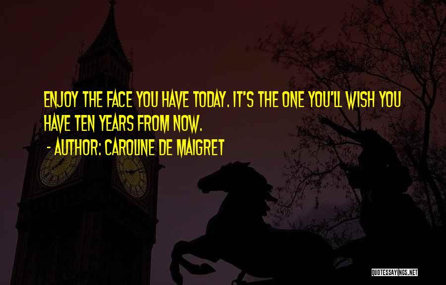 Enjoy Today Quotes By Caroline De Maigret