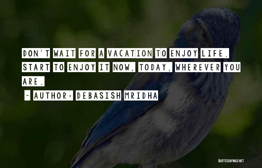 Enjoy Today Quotes By Debasish Mridha