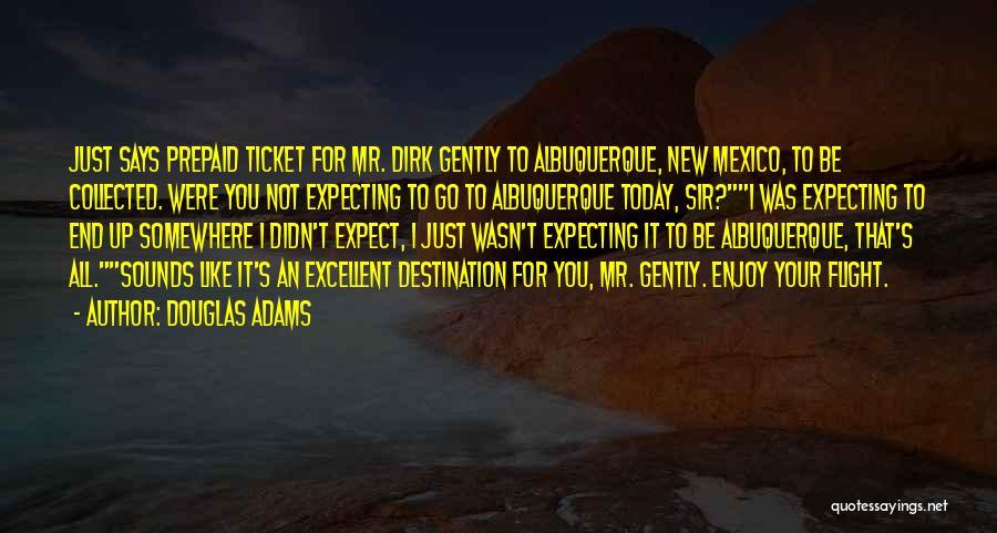 Enjoy Today Quotes By Douglas Adams