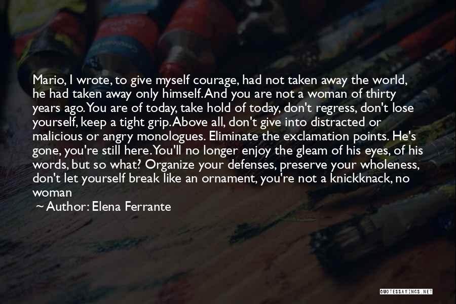 Enjoy Today Quotes By Elena Ferrante