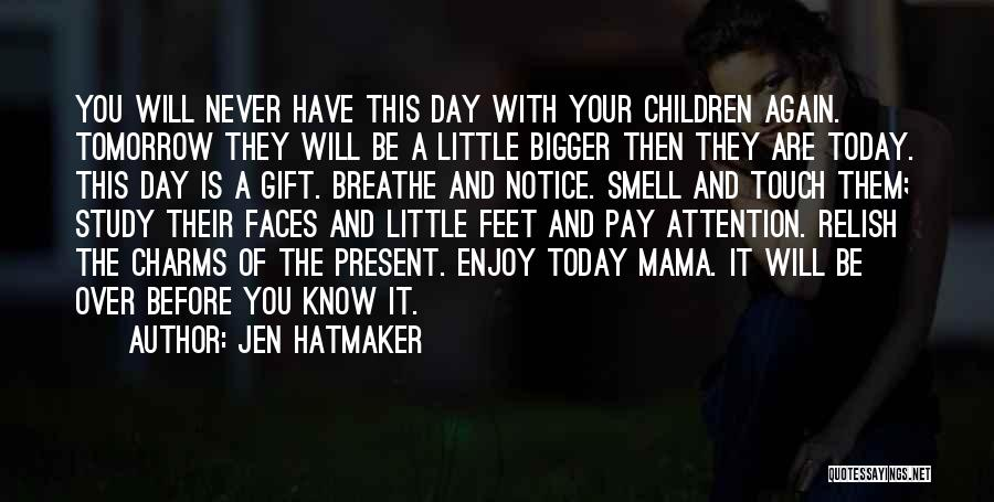 Enjoy Today Quotes By Jen Hatmaker