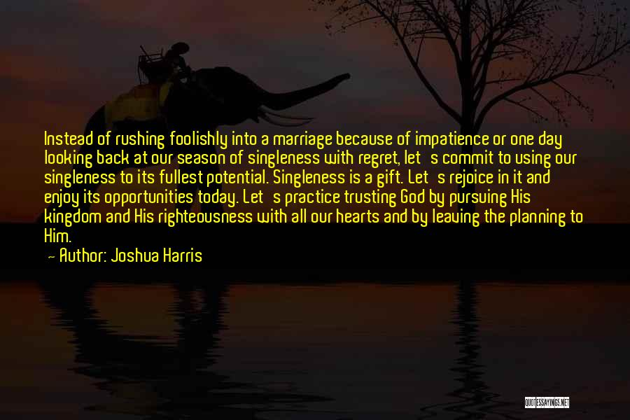 Enjoy Today Quotes By Joshua Harris