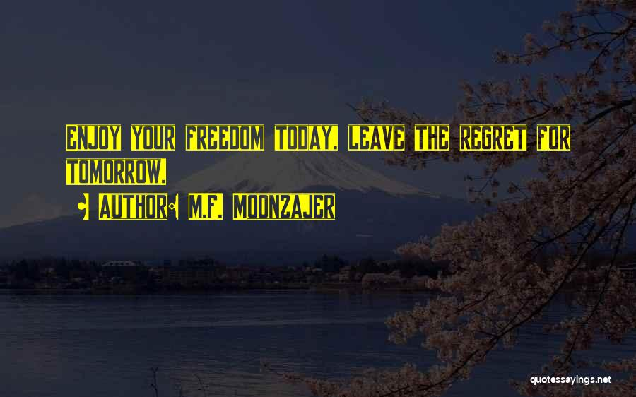 Enjoy Today Quotes By M.F. Moonzajer
