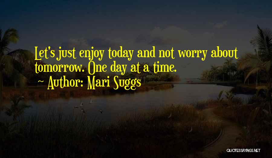 Enjoy Today Quotes By Mari Suggs
