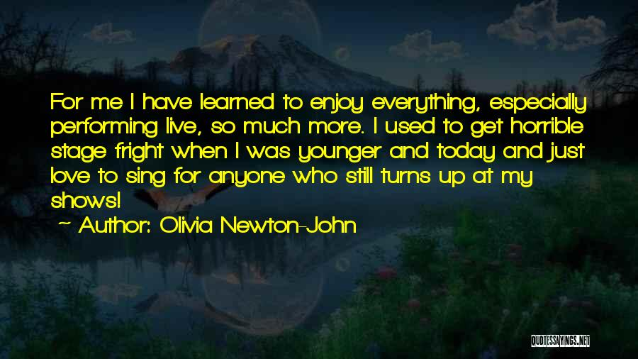 Enjoy Today Quotes By Olivia Newton-John