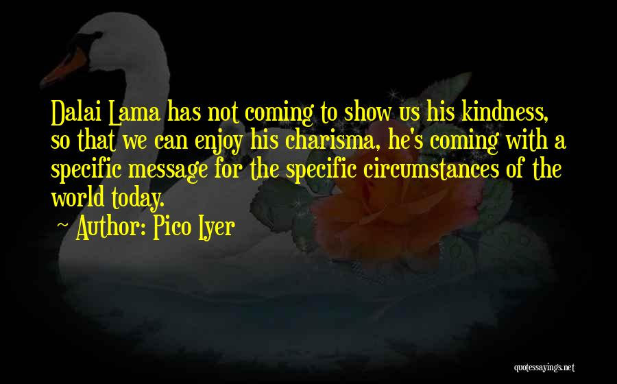 Enjoy Today Quotes By Pico Iyer