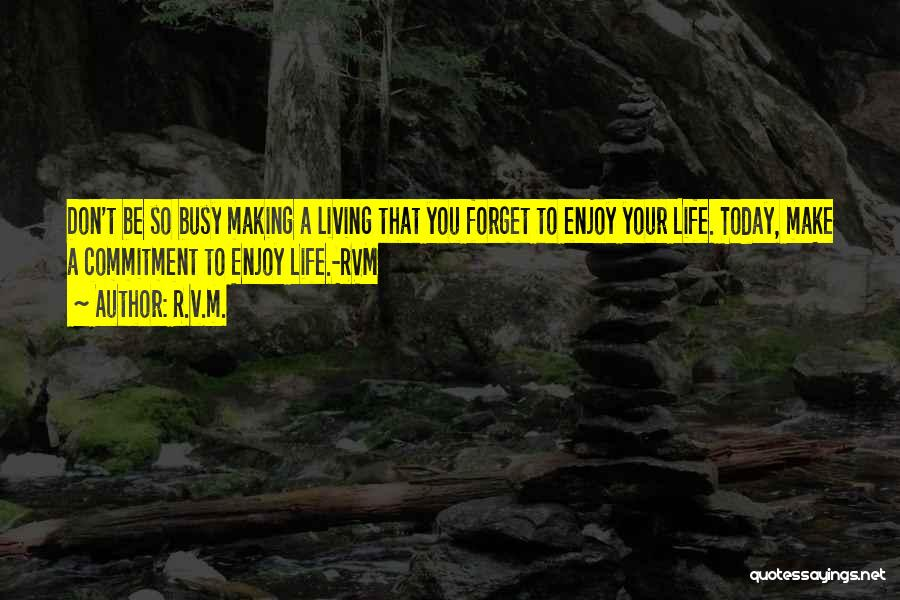 Enjoy Today Quotes By R.v.m.