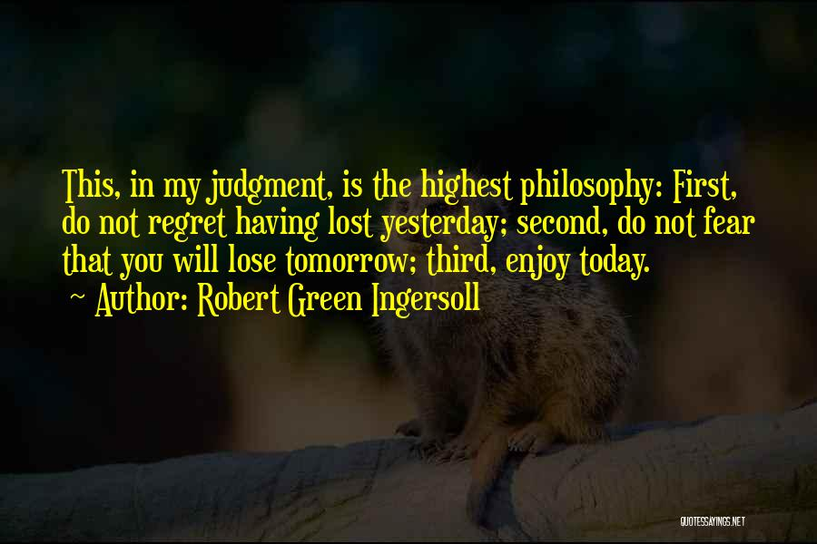 Enjoy Today Quotes By Robert Green Ingersoll