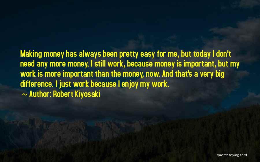 Enjoy Today Quotes By Robert Kiyosaki