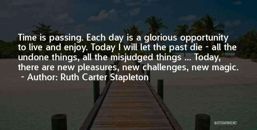 Enjoy Today Quotes By Ruth Carter Stapleton