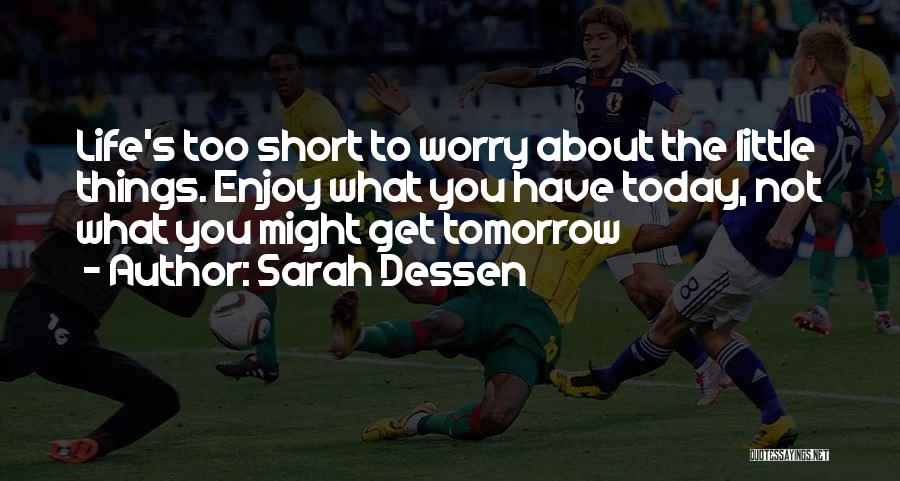 Enjoy Today Quotes By Sarah Dessen
