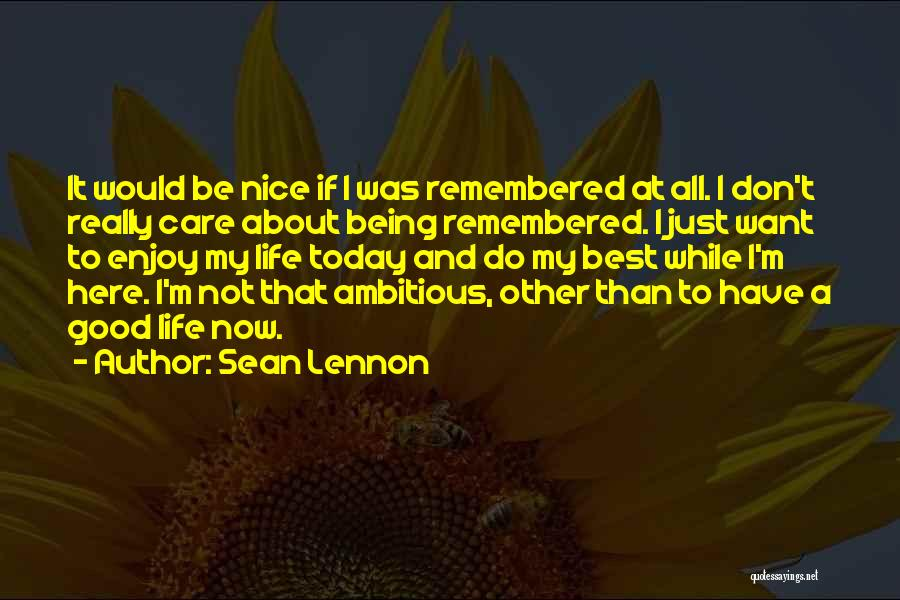 Enjoy Today Quotes By Sean Lennon