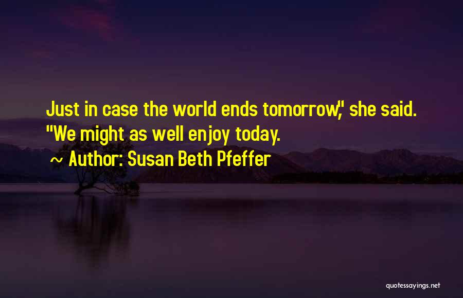 Enjoy Today Quotes By Susan Beth Pfeffer