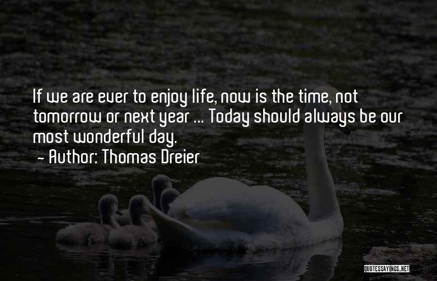 Enjoy Today Quotes By Thomas Dreier