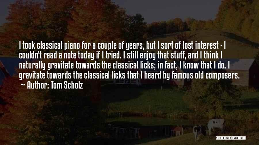 Enjoy Today Quotes By Tom Scholz