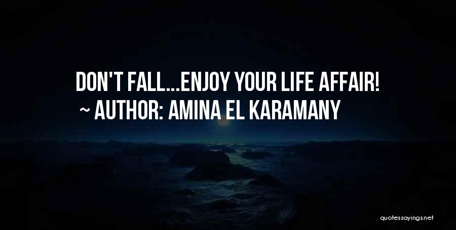 Enjoy Your Life Without Me Quotes By Amina El Karamany