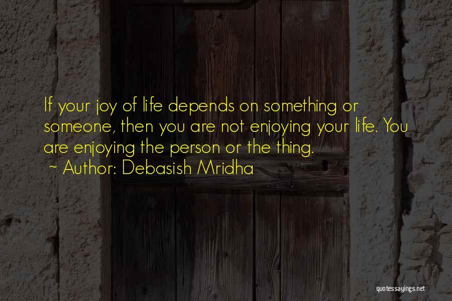 Enjoy Your Life Without Me Quotes By Debasish Mridha