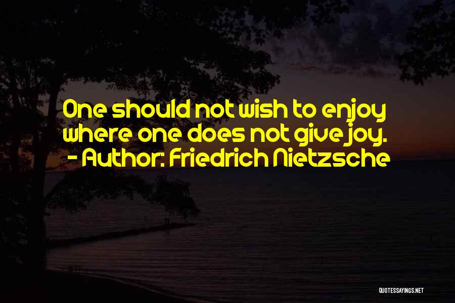 Enjoy Your Life Without Me Quotes By Friedrich Nietzsche