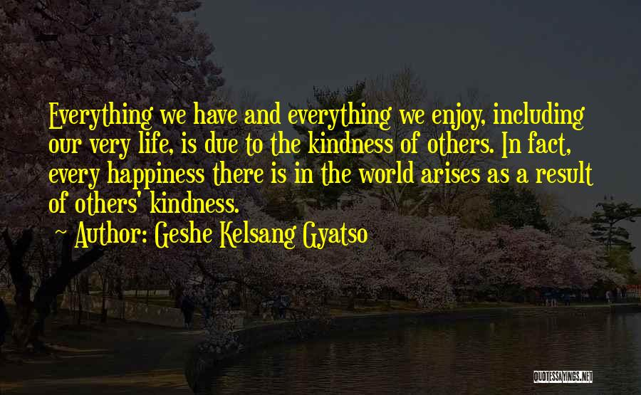 Enjoy Your Life Without Me Quotes By Geshe Kelsang Gyatso