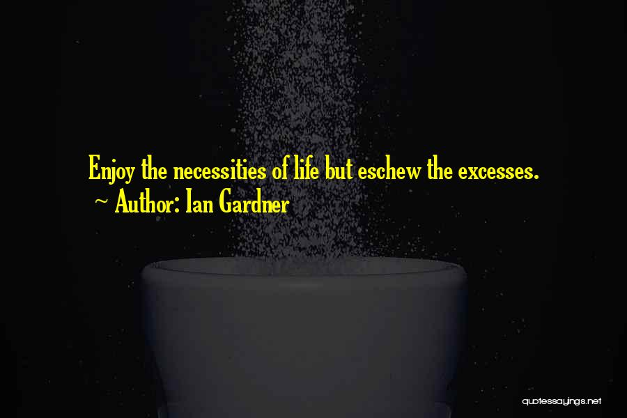 Enjoy Your Life Without Me Quotes By Ian Gardner