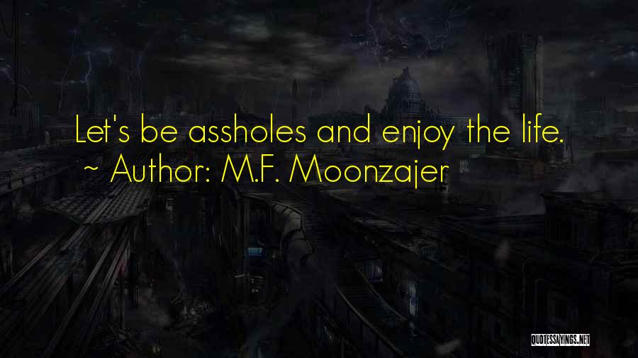 Enjoy Your Life Without Me Quotes By M.F. Moonzajer