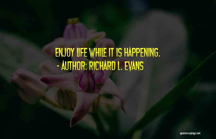 Enjoy Your Life Without Me Quotes By Richard L. Evans