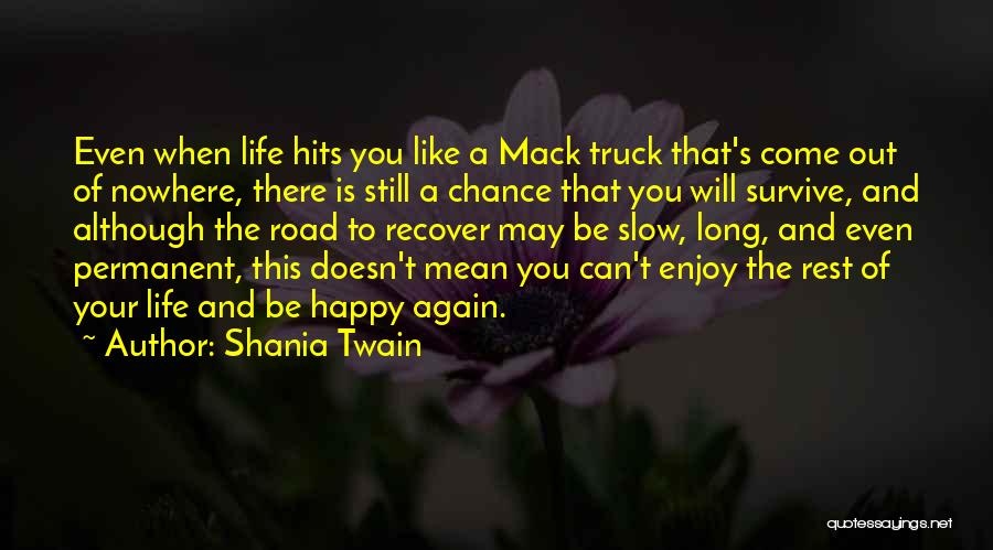 Enjoy Your Life Without Me Quotes By Shania Twain
