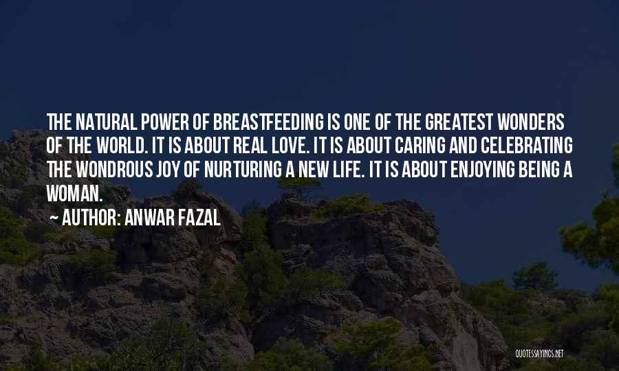 Enjoying Life As It Is Quotes By Anwar Fazal