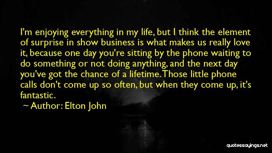 Enjoying Life As It Is Quotes By Elton John