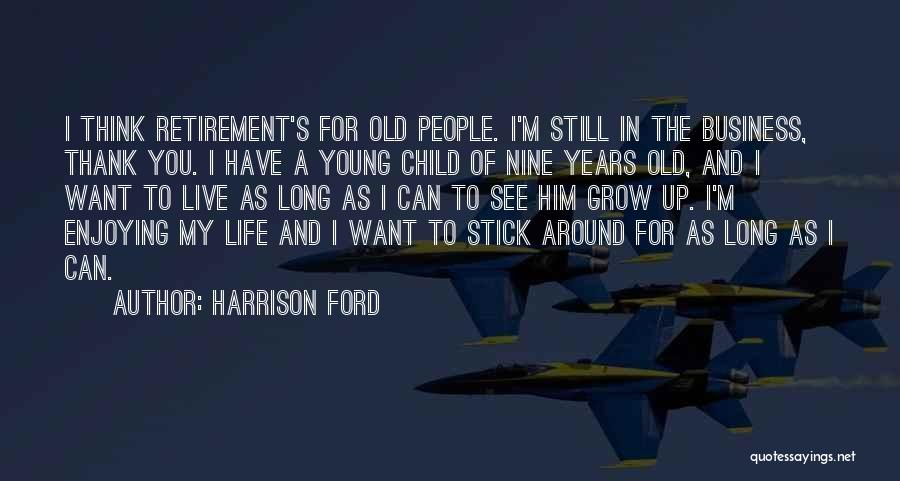 Enjoying Life As It Is Quotes By Harrison Ford