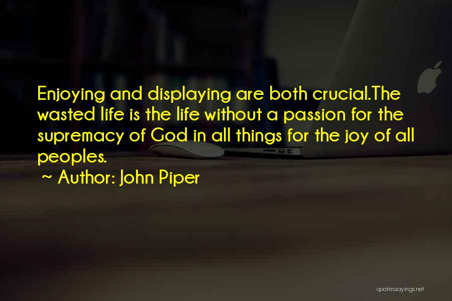 Enjoying Life As It Is Quotes By John Piper