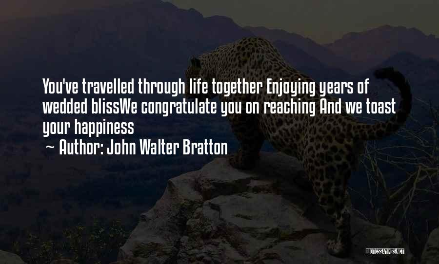 Enjoying Life As It Is Quotes By John Walter Bratton